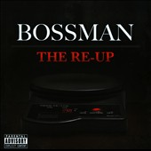 Bossman: The  Re-Up