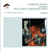 Fabrizio Bosso/Riccardo Arrighini Trio: Angela: A.C. Jobim Project Chapter 3