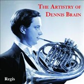 Artistry Of Dennis Brain - Beethoven, Mozart, Haas, Dukas, Schumann, Haydn et al.  / Dennis Brain, french horn