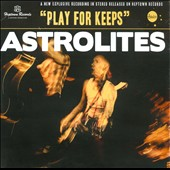 Astrolites: Play For Keeps [Digipak]