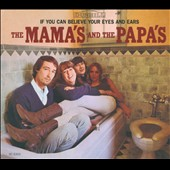 The Mamas & the Papas: If You Can Believe Your Eyes and Ears [Digipak]