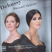 Debussy songs: Recueil Vasnier / Anne Renouprez, soprano; Eliane Reyes, piano