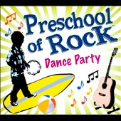 Preschool of Rock: Dance Party [Digipak]