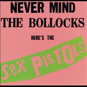 Sex Pistols: Never Mind the Bollocks, Here's the Sex Pistols