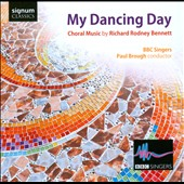 My Dancing Day: Choral Music by Richard Rodney Bennett / BBC Singers
