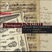 J.S. Bach: Organ Trio Sonatas, BWV 525-530 arranged for multiple instruments / Florilegium