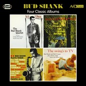 Bud Shank: Four Classic Albums Plus: The Bud Shank Quartet Featuring Claude Williamson/the Swing's To Tv/Bud Shank Plays Tenor/I'll Take Romance