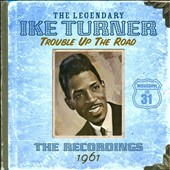 Ike Turner: Trouble Up the Road 1961 *
