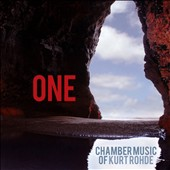 One: Chamber Music of Kurt Rohde