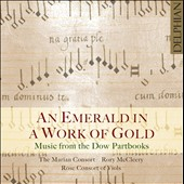 Music from the Dow Partbooks: An Emerald in a Work of Gold - music of Mundy, Giles, Byrd, Tallis, Verdelot et al. / The Marian Consort
