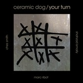 Marc Ribot's Ceramic Dog: Your Turn [Digipak]