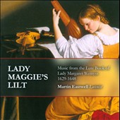 Lady Maggie's Lilt: Music from the Lute Book of Lady Margaret Wemyss, 1629-1648 / Martin Eastwell, lute