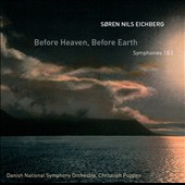 Soren Nils Eichberg: Before Heaven, Before Earth; Symphonies nos 1 & 2 / Poppen, Danish Nat'l SO