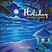 Bob Lyons: Holiday for Steel Drums [Slipcase]