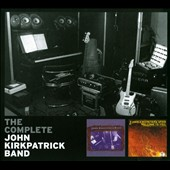 The John Kirkpatrick Band/John Kirkpatrick: The Complete John Kirkpatrick Band [Digipak]