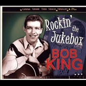 Bob King (Country): Rockin' the Jukebox [Digipak] *
