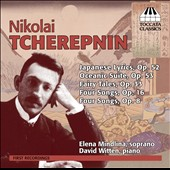 Nikolai Tcherepnin (1873-1945): Songs - 4 Songs Op. 16; 4 Songs Op. 8; Fairy Tales, Op. 33; Oceanic Suite; Japanese Lyrics, Op. 52 / Elena Mindlina, soprano; David Witten, piano