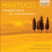 Giuseppe Martucci (1856-1909): Complete music for cello and piano / Roberto Trainini, cello; Massimiliano Ferrati, piano