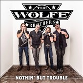The Wolfe Brothers: Nothin' But Trouble