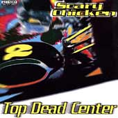 Scary Chicken: Top Dead Center *
