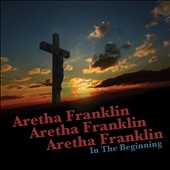 Aretha Franklin: In The Beginning