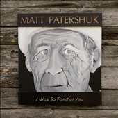 Matt Patershuk: I Was So Fond of You [Digipak]