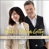 Keith & Kristyn Getty: Facing a Task Unfinished [6/17]