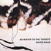 David Haas: As Water to the Thirsty