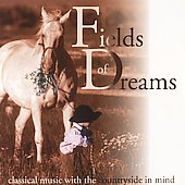 Fields of Dreams - Classical Music with Countryside in Mind