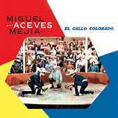 Miguel Aceves Mejia: El Gallo Colorado