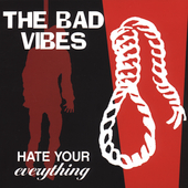 Bad Vibes: Hate Your Everything