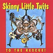 Skinny Little Twits: To the Rescue!
