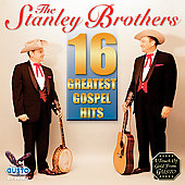 The Stanley Brothers: 16 Greatest Gospel Hits