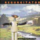 Regurgitator: My Friend Robot *