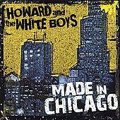 Howard & the White Boys: Made in Chicago *