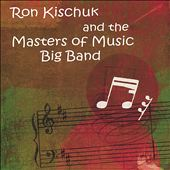 The Masters of Music Big Band: Ron Kischuk and the Masters of Music Big Band