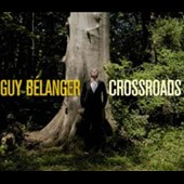 Guy Bélanger: Crossroads [Digipak]