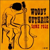 Woody Guthrie: Some Folk [Box]