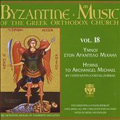 Byzantine Choir: Byzantine Music of the Greek Orthodox Church, Vol. 18: Hymns to Archangel Michael