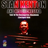 Stan Kenton/Stan Kenton & His Orchestra: Rosengarten: Manheim, Germany 23rd April 1956