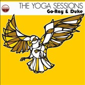 Go-Ray & Duke: The Yoga Sessions: Go-Ray & Duke [Digipak]