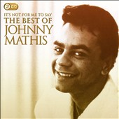 Johnny Mathis: It's Not for Me to Say: The Best of Johnny Mathis