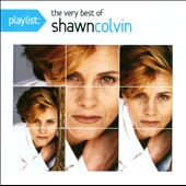 Shawn Colvin: Playlist: The Very Best of Shawn Colvin