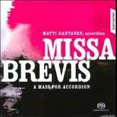 Missa Brevis, A Mass for Accordion - haydn, Gustafsson, Mozart, Sonninen et al.  / Matti Rantanen, accordion
