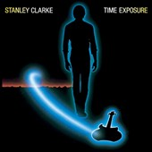 Stanley Clarke (Double Bass): Time Exposure [Expanded Edition]