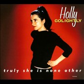 Holly Golightly: Truly She Is None Other [Expanded] [Digipak]