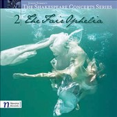 The Fair Ophelia - works by Brahms, Strauss, Berlioz, Saint-Saens, Shumann, Cage