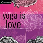 Tom Colletti: Yoga Is Love: Music For Yoga And Connection [Digipak]