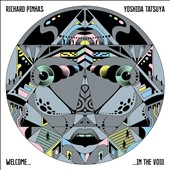 Richard Pinhas/Tatsuya Yoshida: Welcome in the Void *
