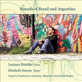 Sounds of Brazil and Argentina - Classic songs by Guastavino, Ginastera, Mignoine, Guanieri et al. / Luciano Botelho, tenor; Elizabeth Marcus, piano